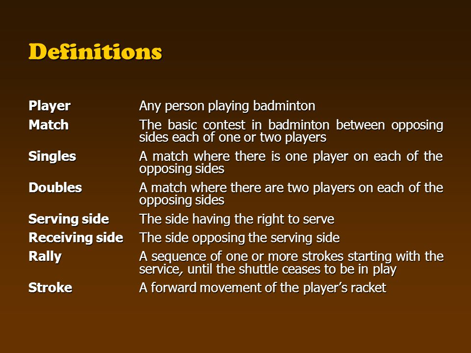 Definitions Player Any person playing badminton