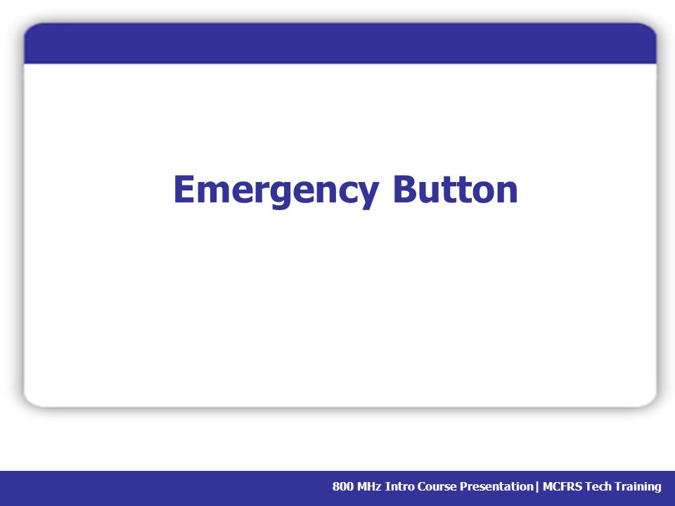 Emergency Button In the worst scenarios, the emergency button can be your lifeline.