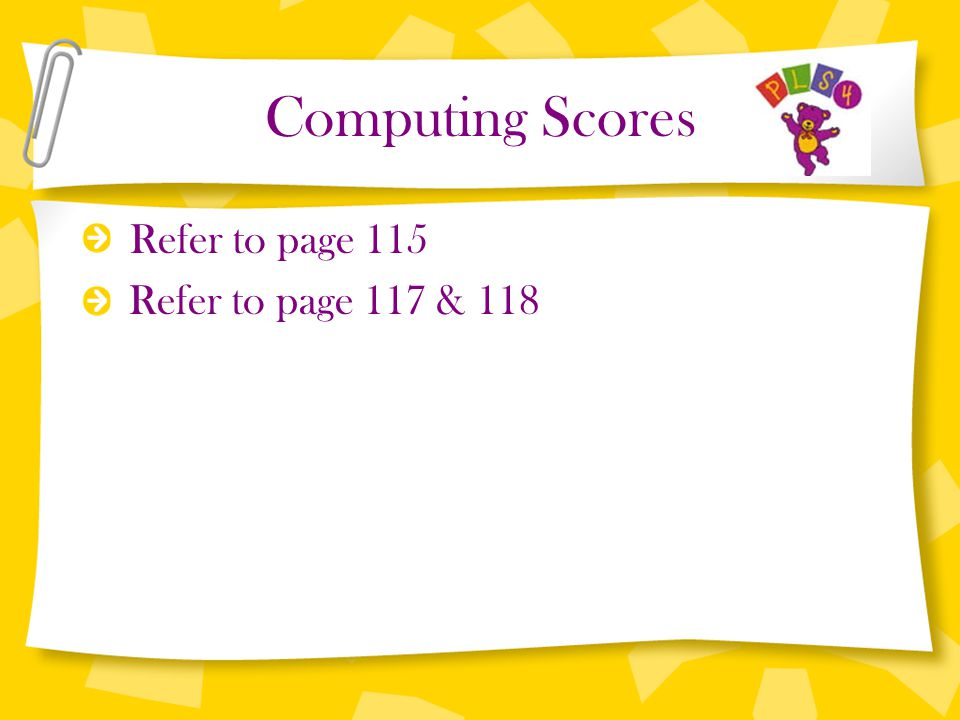 Computing Scores Refer to page 115 Refer to page 117 & 118
