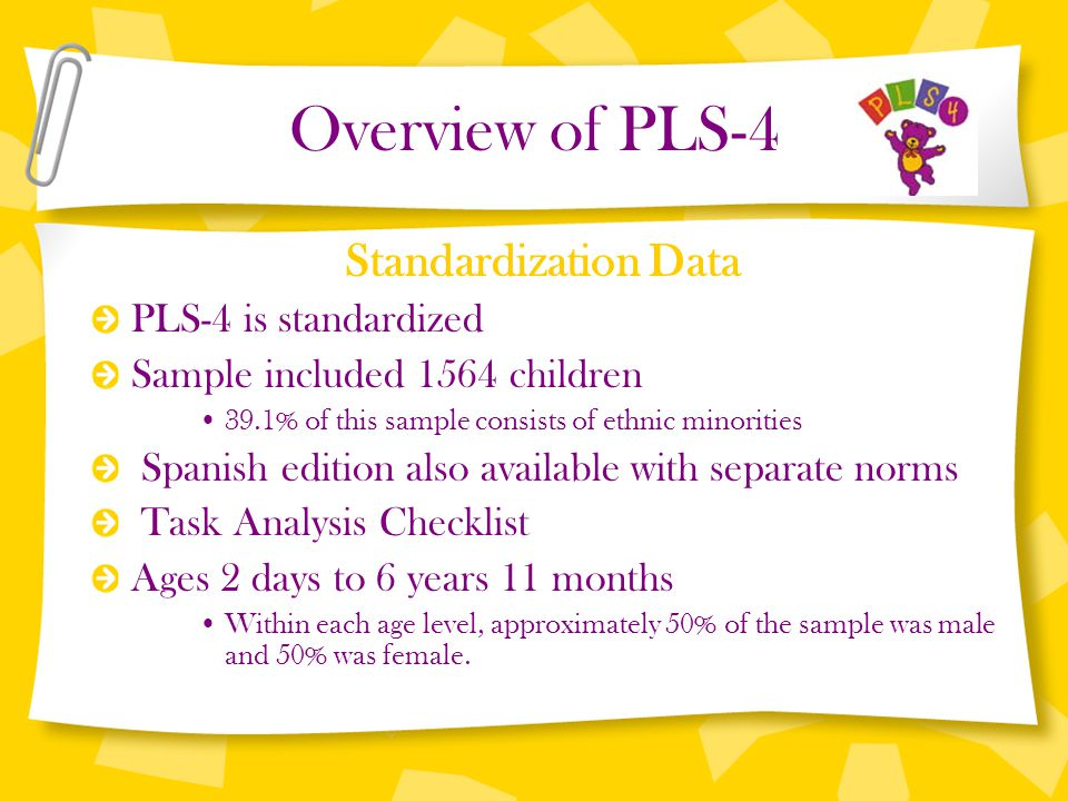Overview of PLS-4 Standardization Data PLS-4 is standardized