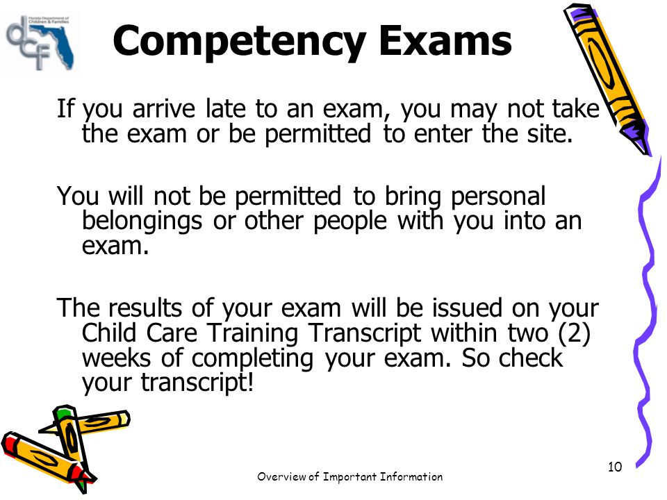 Competency Exams If you arrive late to an exam, you may not take the exam or be permitted to enter the site.