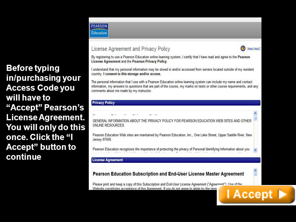 Before typing in/purchasing your Access Code you will have to Accept Pearson's License Agreement.