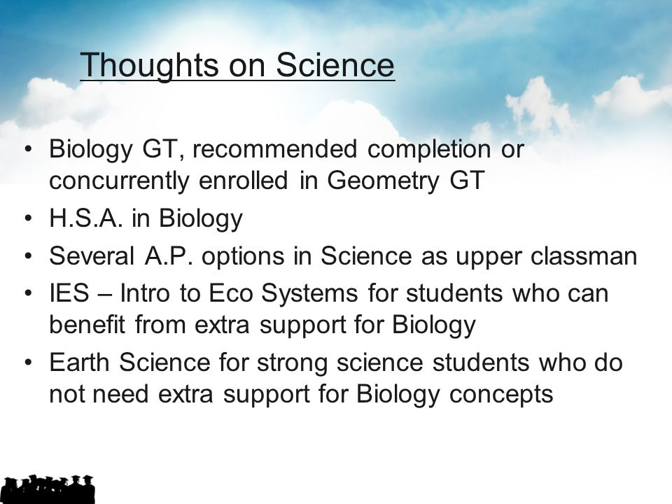 Thoughts on Science Biology GT, recommended completion or concurrently enrolled in Geometry GT. H.S.A. in Biology.