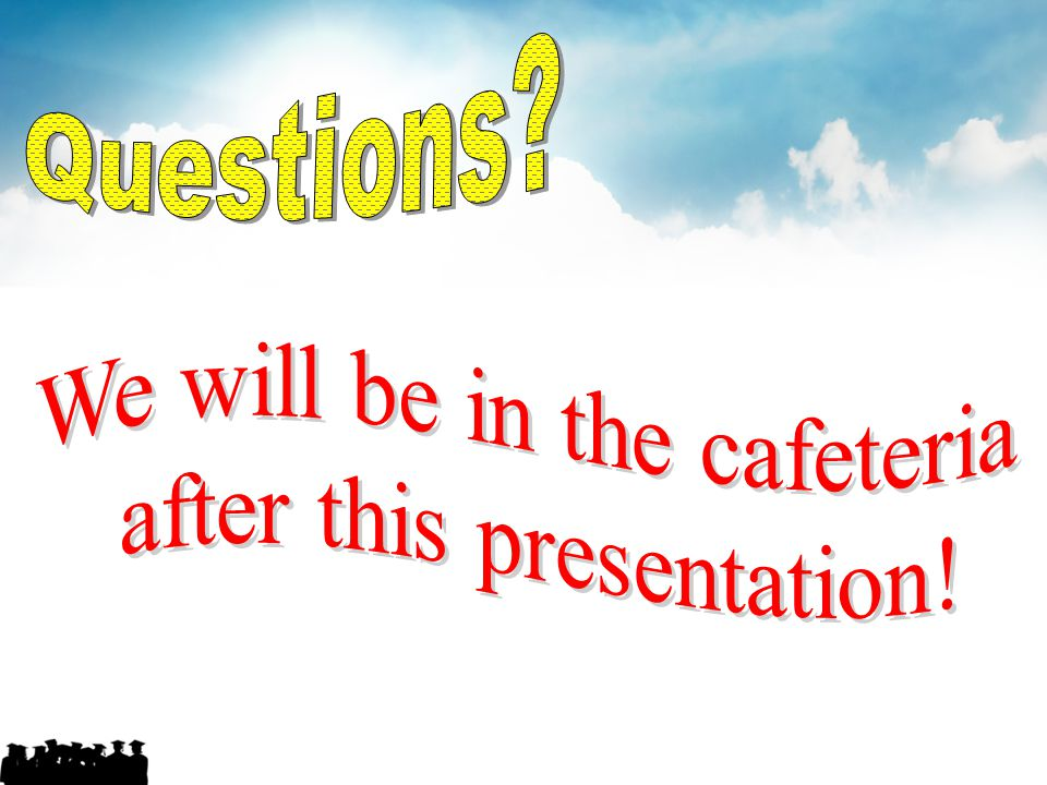 Questions We will be in the cafeteria after this presentation!