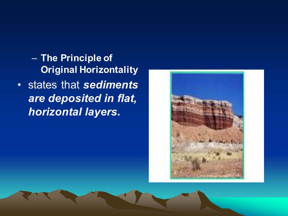 states that sediments are deposited in flat, horizontal layers.