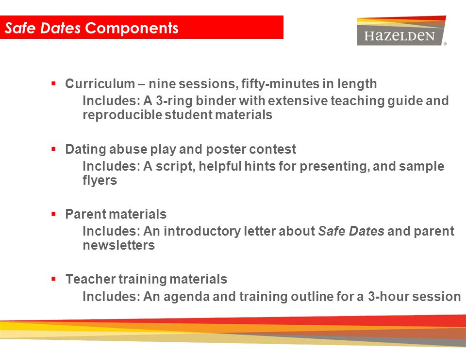 Safe Dates Components Curriculum – nine sessions, fifty-minutes in length.