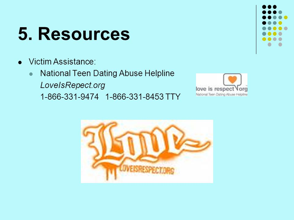 5. Resources Victim Assistance: National Teen Dating Abuse Helpline