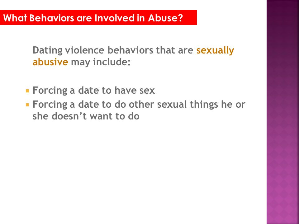 Dating violence behaviors that are sexually abusive may include: