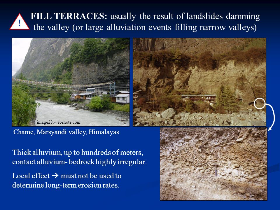 FILL TERRACES: usually the result of landslides damming the valley (or large alluviation events filling narrow valleys)