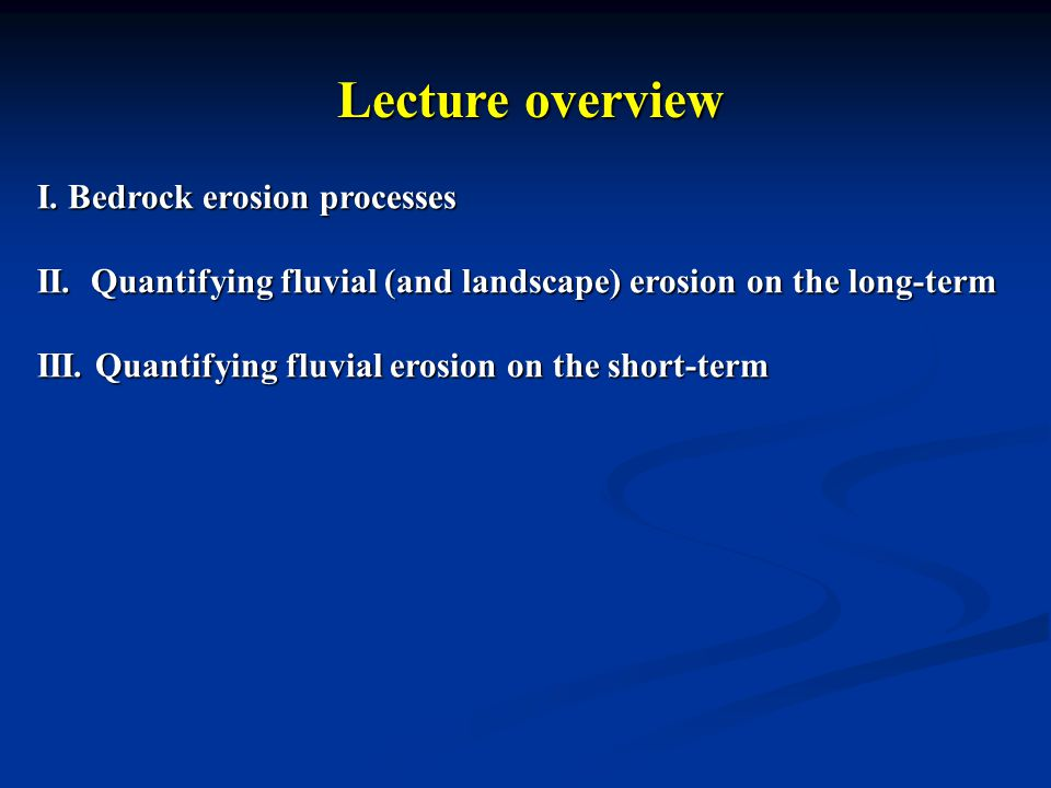Lecture overview I. Bedrock erosion processes