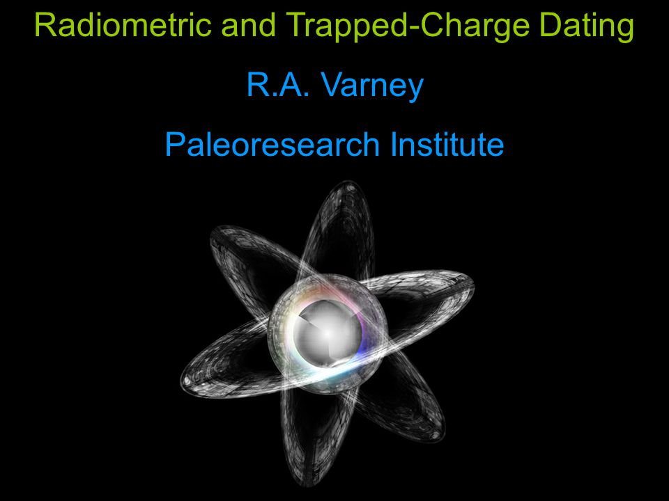 Radiometric and Trapped-Charge Dating R.A. Varney