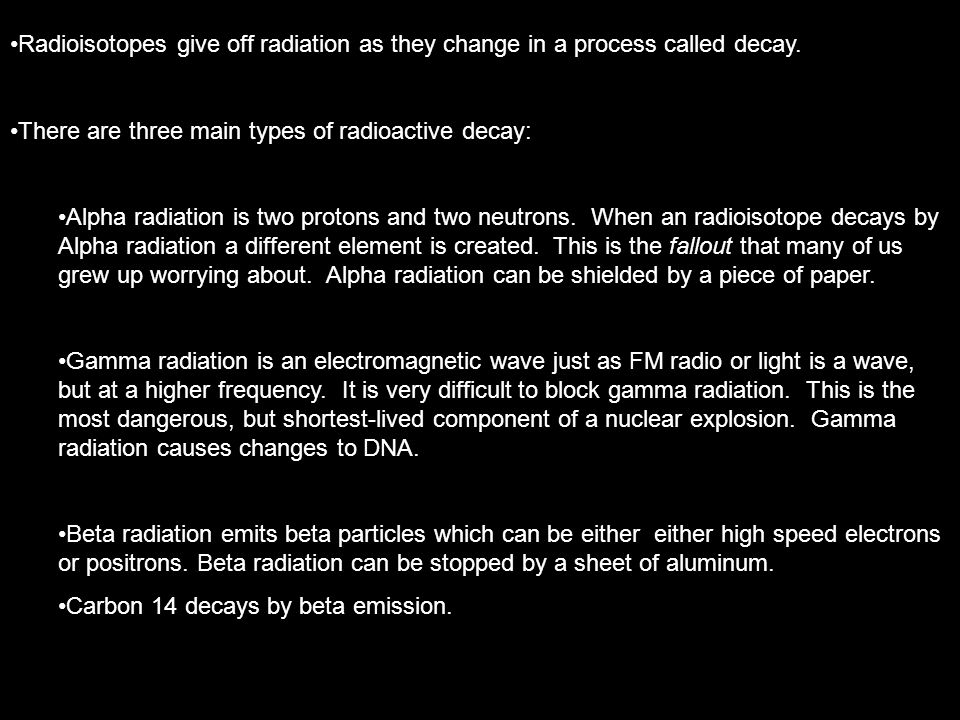 Radioisotopes give off radiation as they change in a process called decay.