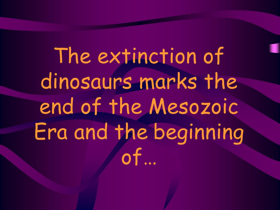 The extinction of dinosaurs marks the end of the Mesozoic Era and the beginning of…