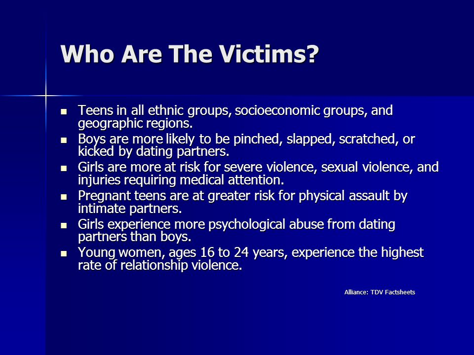 Who Are The Victims Teens in all ethnic groups, socioeconomic groups, and geographic regions.