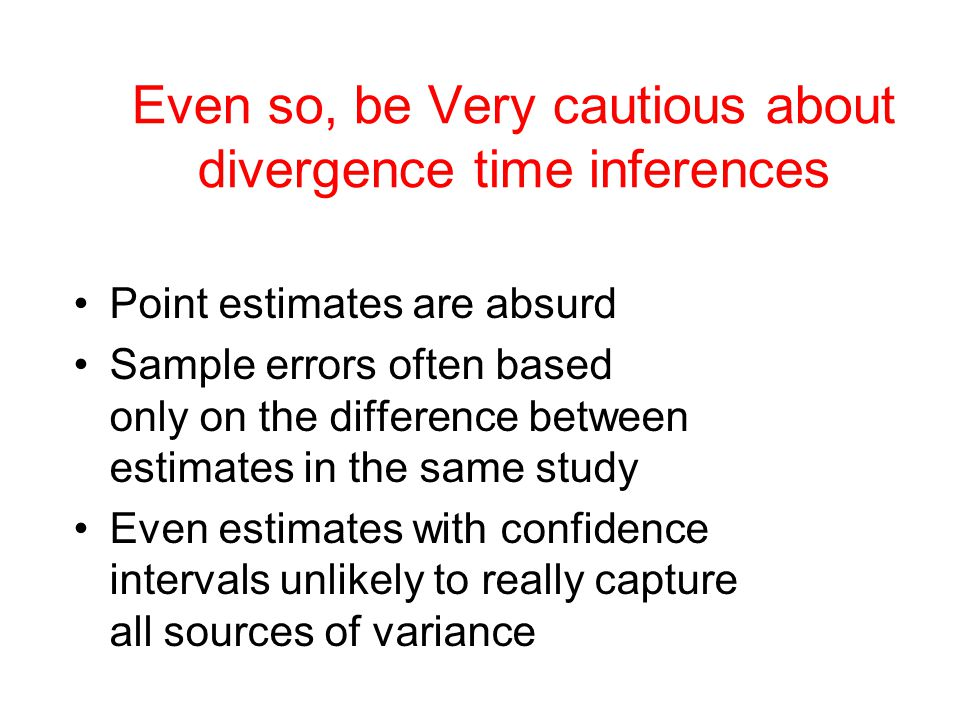 Even so, be Very cautious about divergence time inferences