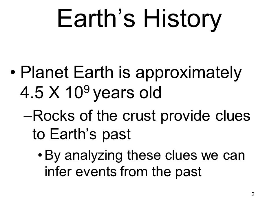 Earth's History Planet Earth is approximately 4.5 X 109 years old