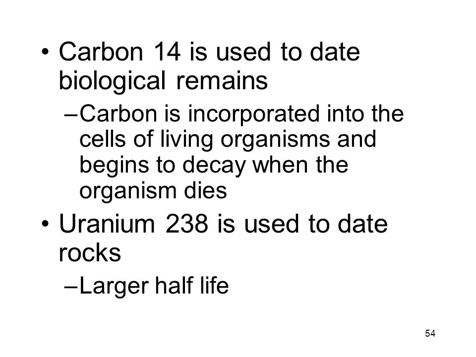 Carbon 14 is used to date biological remains