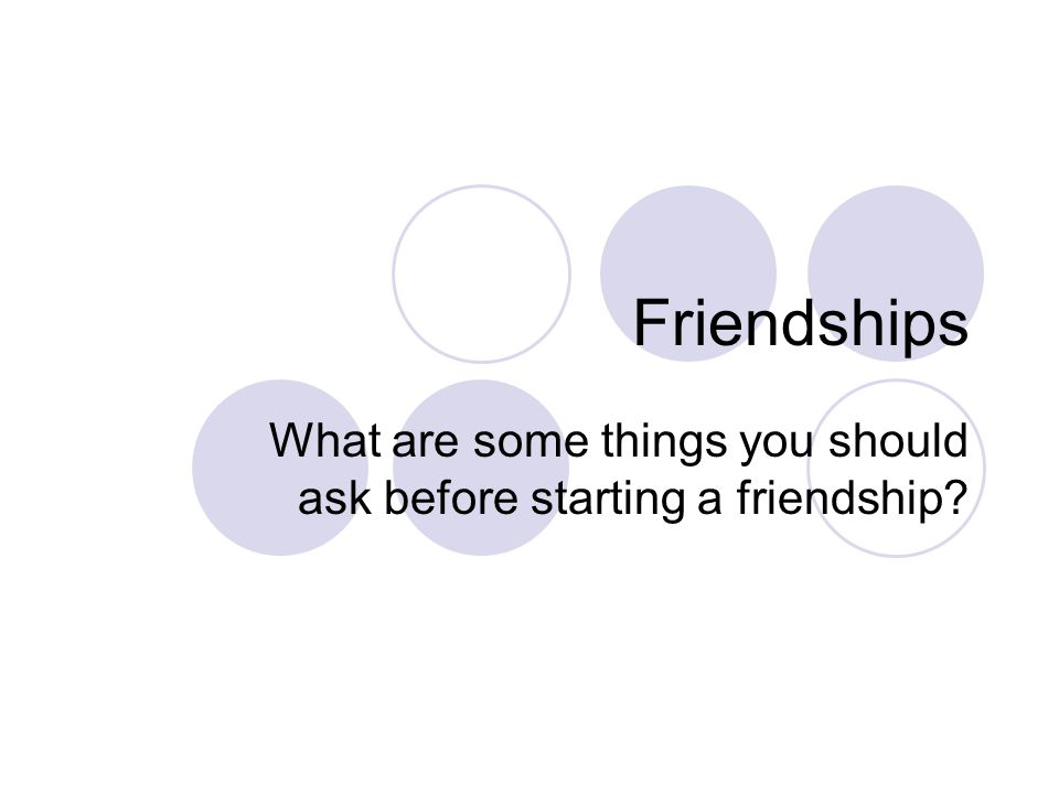 What are some things you should ask before starting a friendship