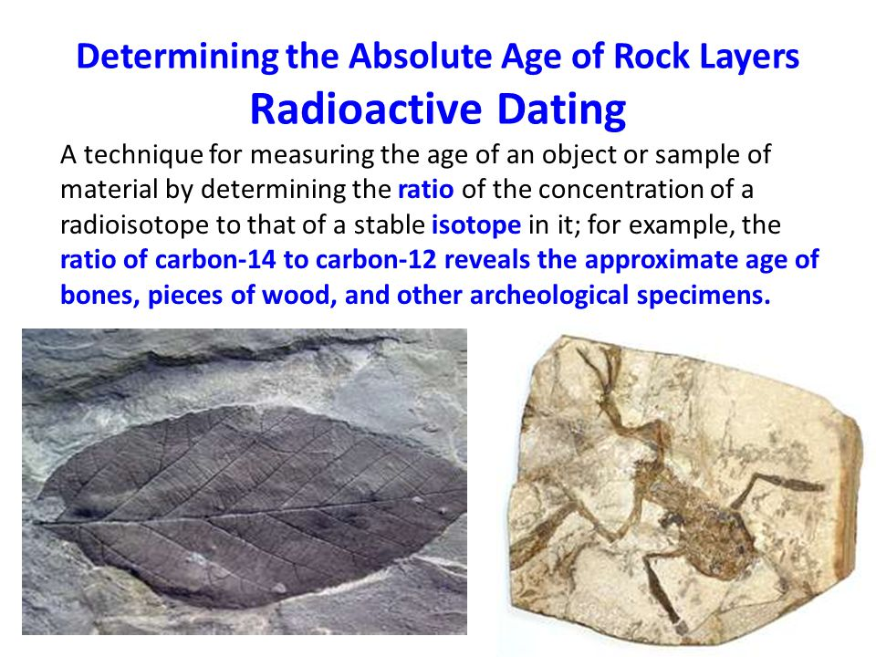Radioactive dating of rock samples is a method of