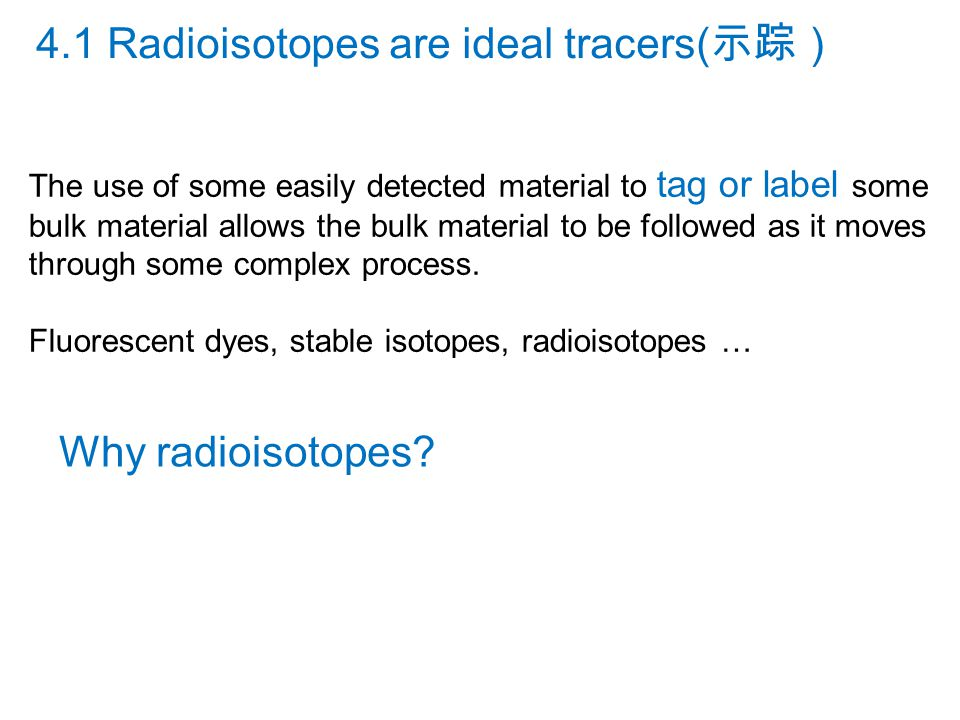 4.1 Radioisotopes are ideal tracers(示踪)