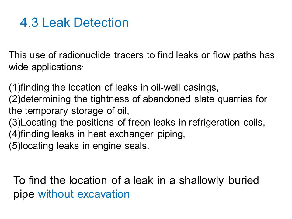 4.3 Leak Detection This use of radionuclide tracers to find leaks or flow paths has wide applications: