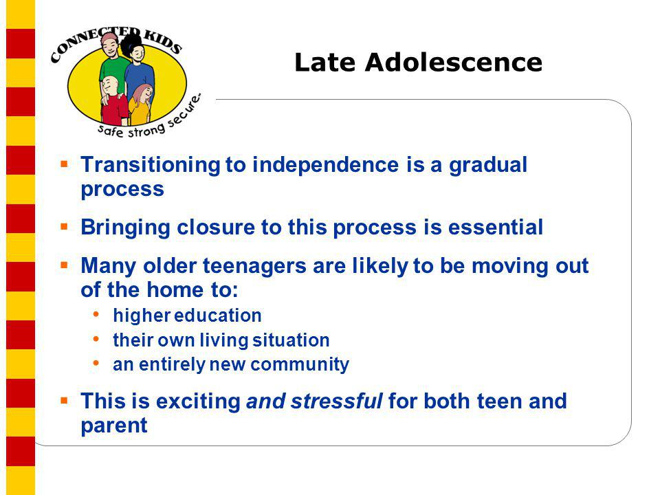 Late Adolescence Transitioning to independence is a gradual process