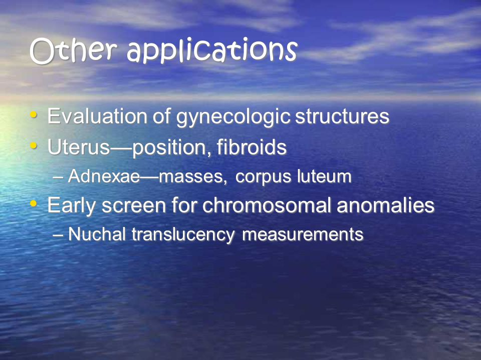 Other applications Evaluation of gynecologic structures