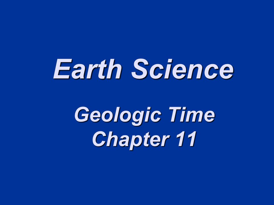 Earth Science Geologic Time Chapter 11