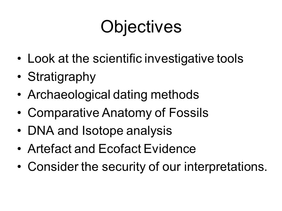 Objectives Look at the scientific investigative tools Stratigraphy