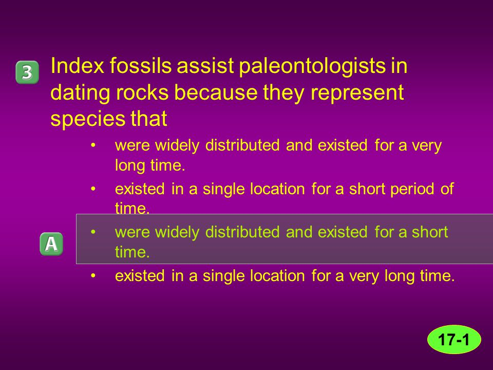 Index fossils assist paleontologists in dating rocks because they represent species that