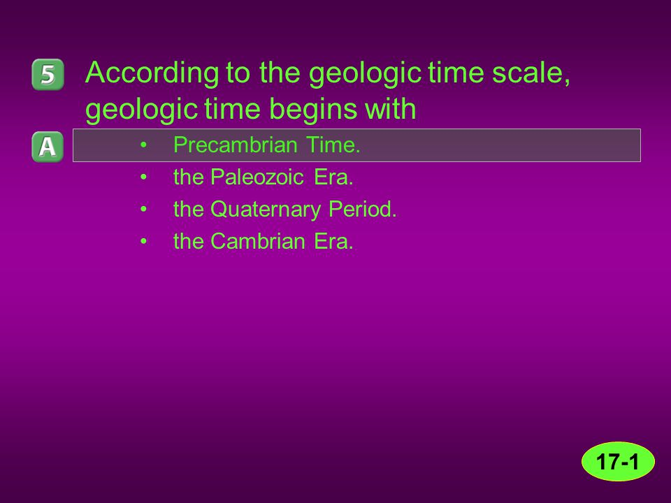 According to the geologic time scale, geologic time begins with
