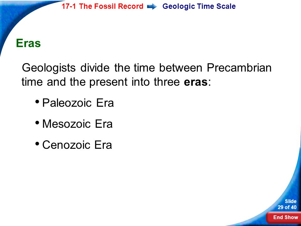 Geologic Time Scale Eras Geologists divide the time between Precambrian time and the present into three eras: