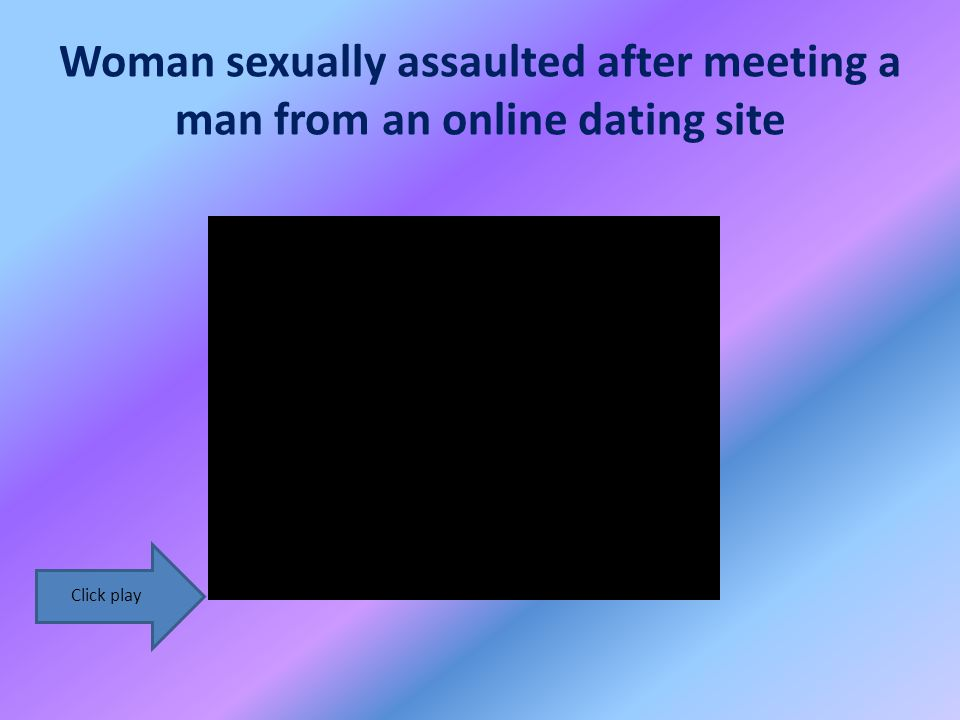 Woman sexually assaulted after meeting a man from an online dating site