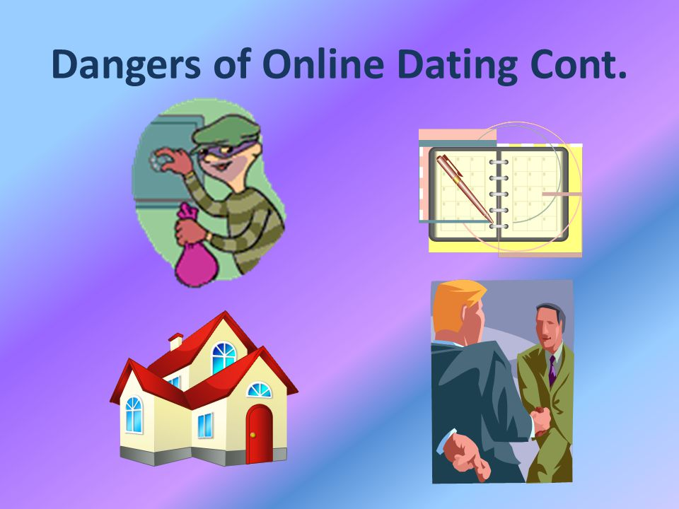 Dangers of Online Dating Cont.
