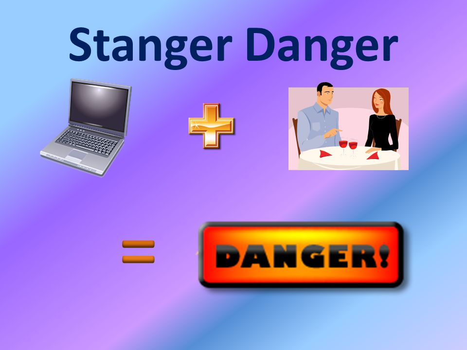 = Stanger Danger Online+ Dating= Danger