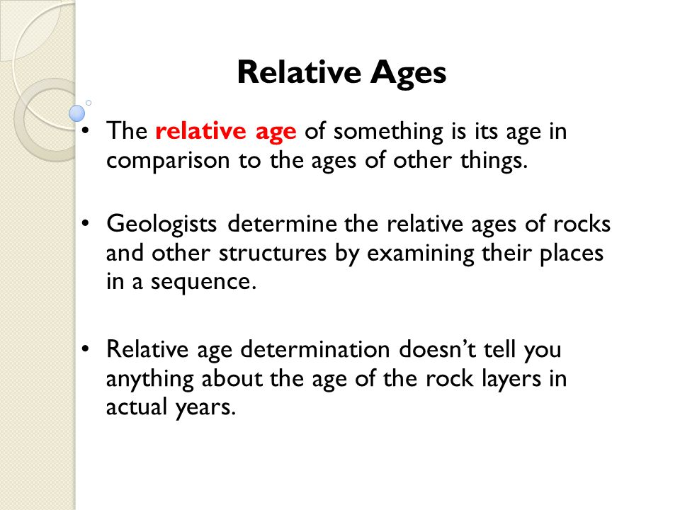 Relative Ages The relative age of something is its age in comparison to the ages of other things.