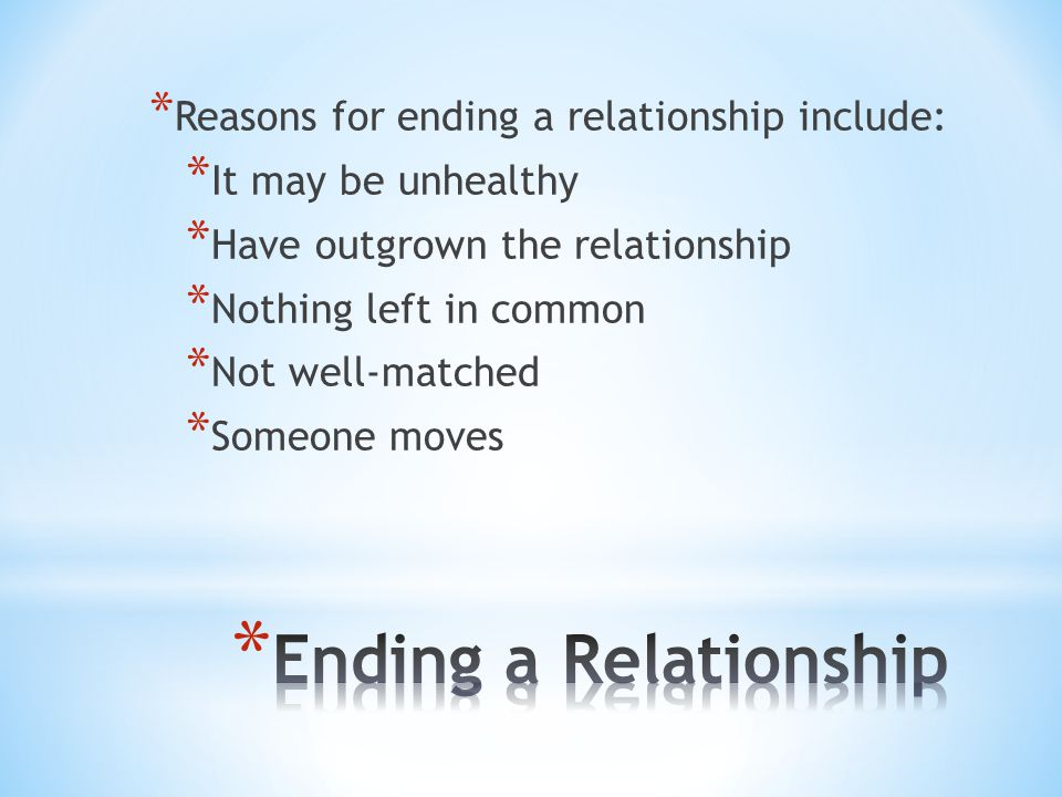 Ending a Relationship Reasons for ending a relationship include:
