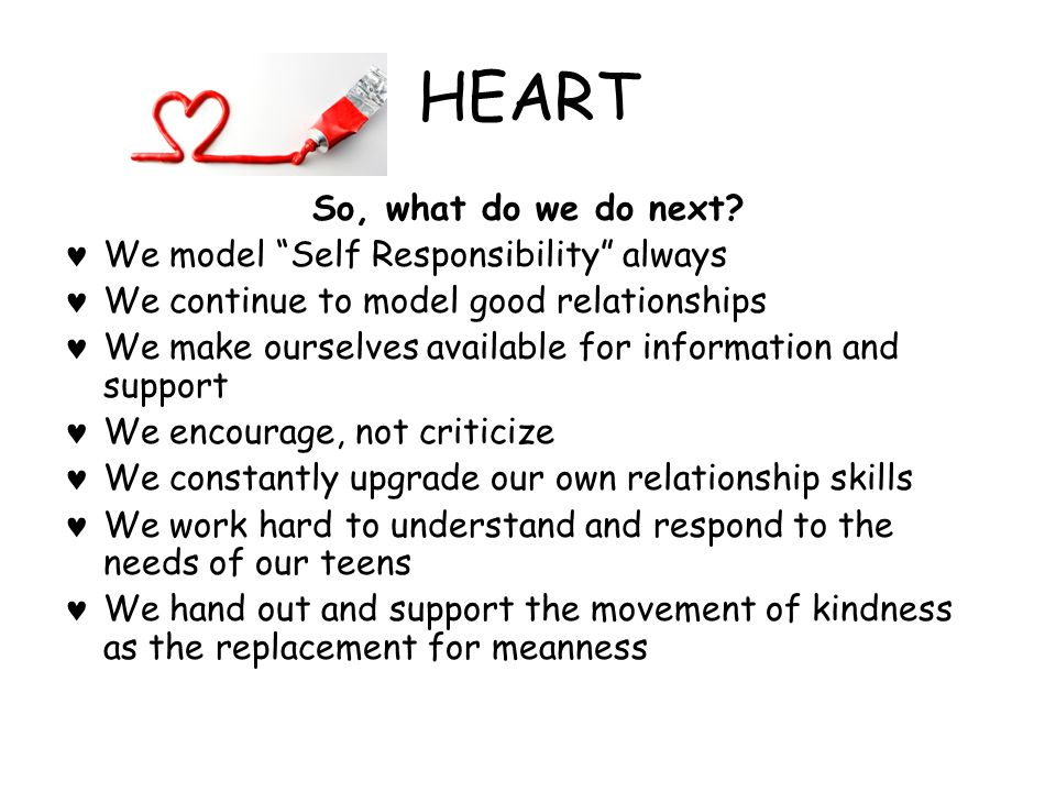 HEART So, what do we do next We model Self Responsibility always