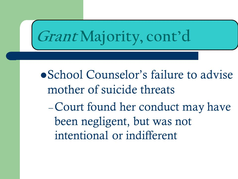 Grant Majority, cont'd School Counselor's failure to advise mother of suicide threats.