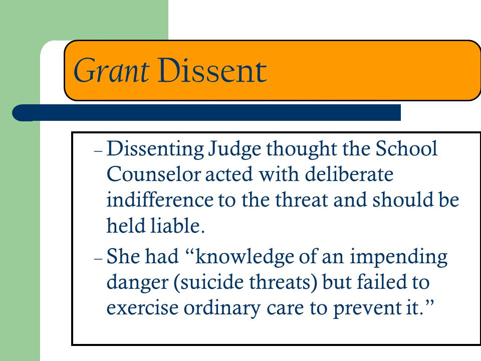 Grant Dissent Dissenting Judge thought the School Counselor acted with deliberate indifference to the threat and should be held liable.