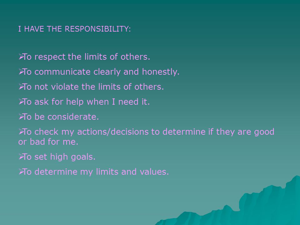 To respect the limits of others. To communicate clearly and honestly.