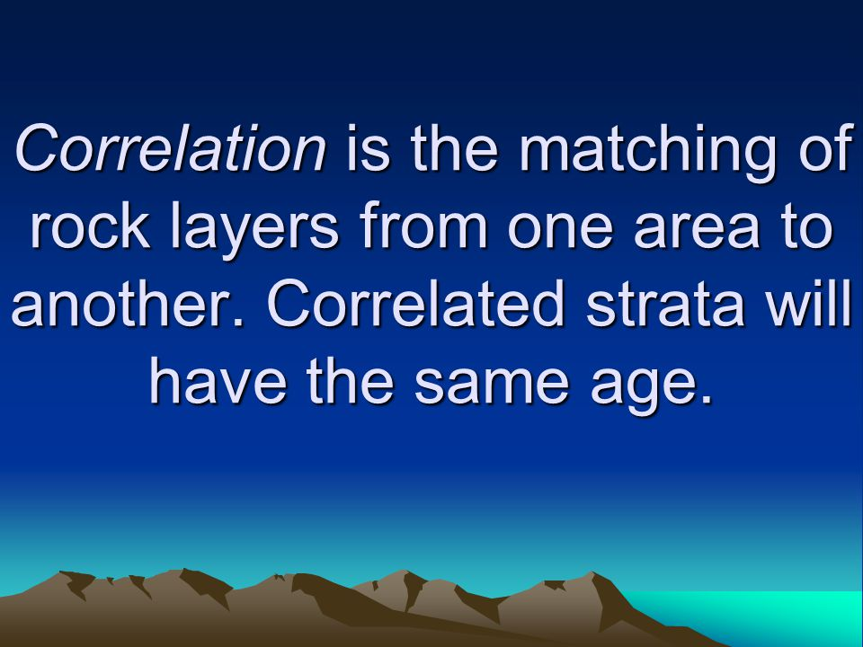 Correlation is the matching of rock layers from one area to another