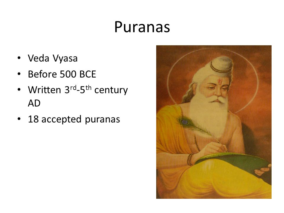 Puranas Veda Vyasa Before 500 BCE Written 3rd-5th century AD