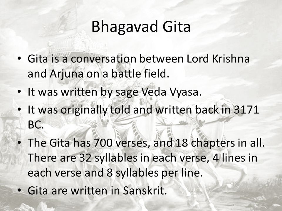 Bhagavad Gita Gita is a conversation between Lord Krishna and Arjuna on a battle field. It was written by sage Veda Vyasa.