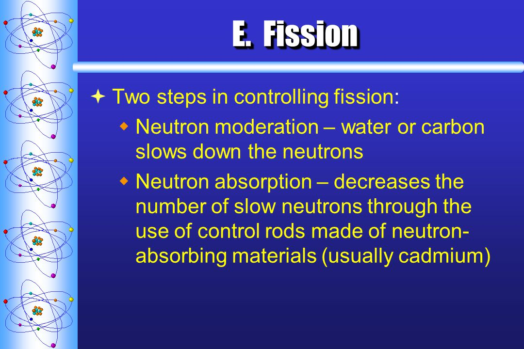 E. Fission Two steps in controlling fission: