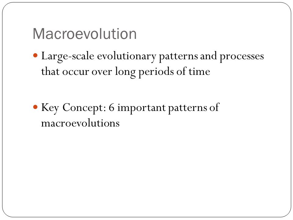 Macroevolution Large-scale evolutionary patterns and processes that occur over long periods of time.
