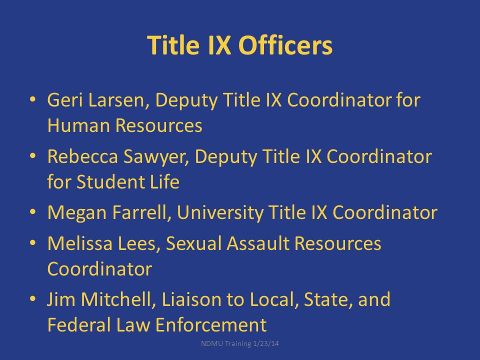 Title IX Officers Geri Larsen, Deputy Title IX Coordinator for Human Resources. Rebecca Sawyer, Deputy Title IX Coordinator for Student Life.