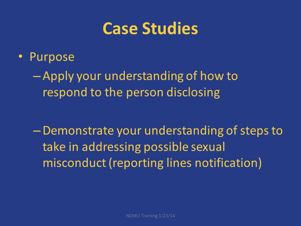 Case Studies Purpose. Apply your understanding of how to respond to the person disclosing.