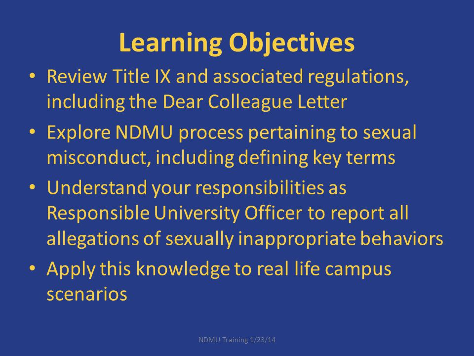 Learning Objectives Review Title IX and associated regulations, including the Dear Colleague Letter.