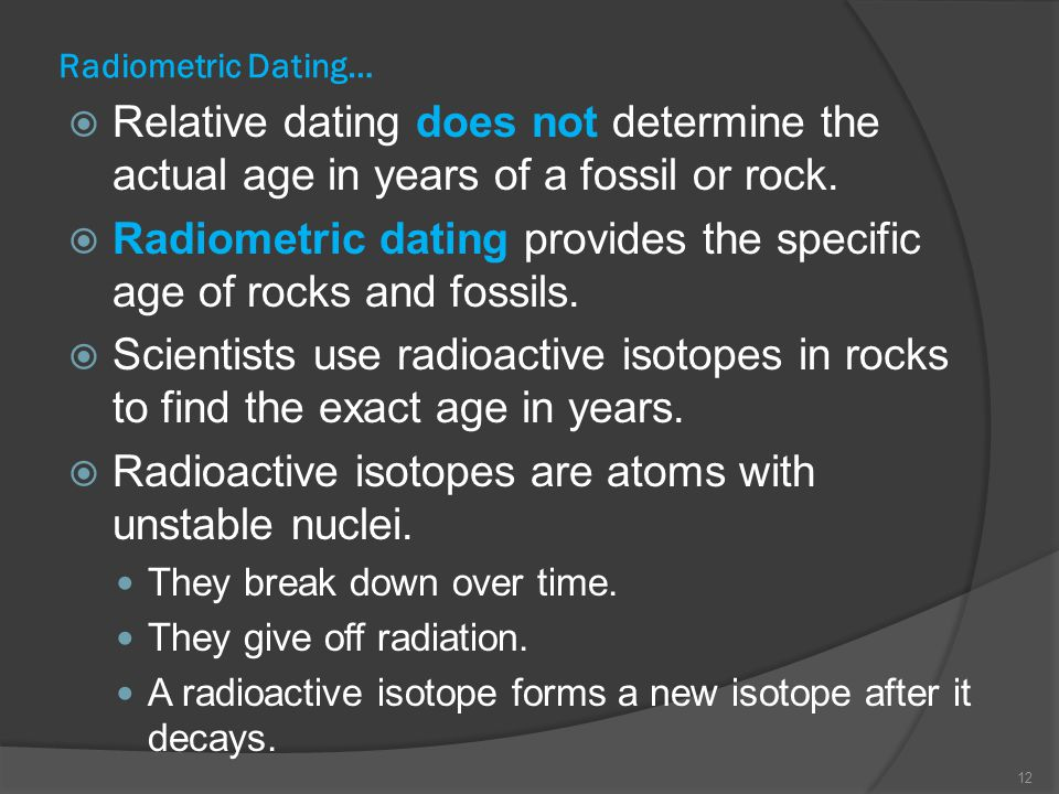 Radiometric dating provides the specific age of rocks and fossils.